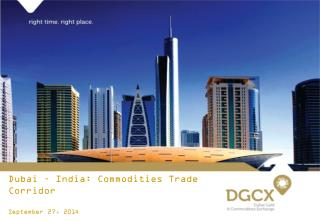 Dubai – India: Commodities Trade Corridor September 27, 2014