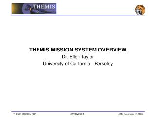 THEMIS MISSION SYSTEM OVERVIEW Dr. Ellen Taylor University of California - Berkeley