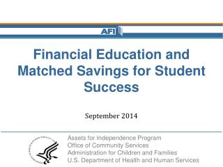 Financial Education and Matched Savings for Student Success September 2014