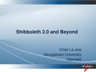 Shibboleth 2.0 and Beyond