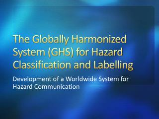 The Globally Harmonized System (GHS) for Hazard Classification and Labelling