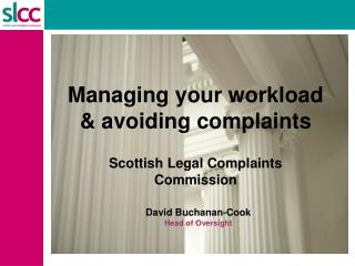 Managing your workload & avoiding complaints Scottish Legal Complaints Commission