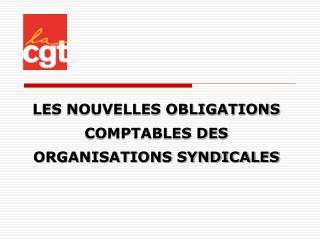 LES NOUVELLES OBLIGATIONS COMPTABLES DES ORGANISATIONS SYNDICALES