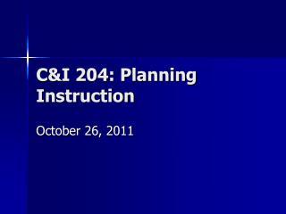 C&I 204: Planning Instruction