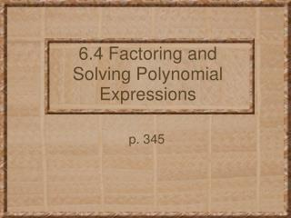6.4 Factoring and Solving Polynomial Expressions