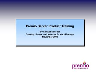 Premio Server Product Training