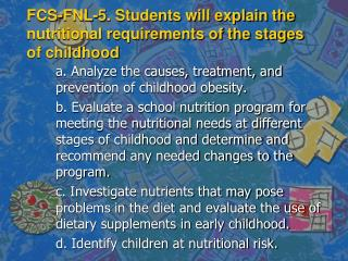 FCS-FNL-5. Students will explain the nutritional requirements of the stages of childhood