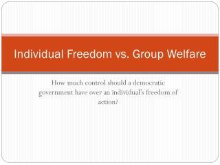 Individual Freedom vs. Group Welfare