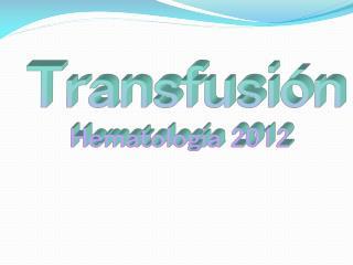 Transfusión Hematologia  2012