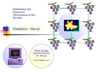 G lobalisation des  R essources  I nformatiques et des  D onnées Madeleine - Marcel