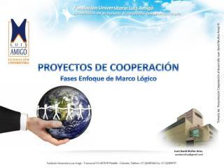 PROYECTOS DE COOPERACIÓN Fases Enfoque de Marco Lógico