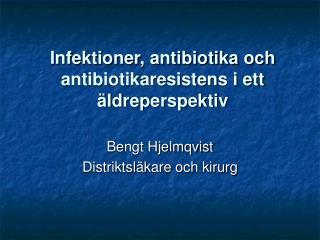 Infektioner, antibiotika och antibiotikaresistens i ett �ldreperspektiv