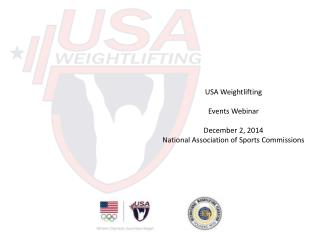 USA Weightlifting Events Webinar December 2, 2014 National Association of Sports Commissions