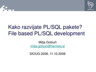 Kako razvijate PL/SQL pakete? File based PL/SQL development