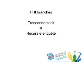 FHI branches Trendonderzoek & Recessie-enqu ê te