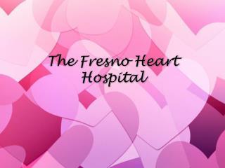 The Fresno Heart Hospital