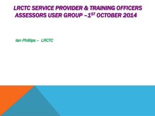 LRCTC Service provider & Training  officers          assessors  user  group –1 st  October 2014