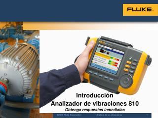 Introducción Analizador de vibraciones 810 Obtenga respuestas inmediatas