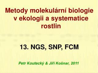 Metody molekulární biologie v ekologii a systematice rostlin 13 .  NGS, SNP, FCM