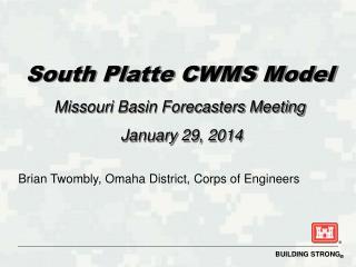 South Platte CWMS Model Missouri Basin Forecasters Meeting   January 29, 2014