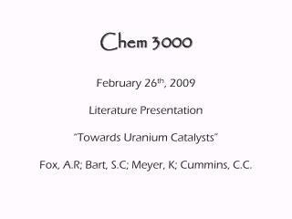 Chem 3000 February 26 th , 2009 Literature Presentation �Towards Uranium Catalysts�