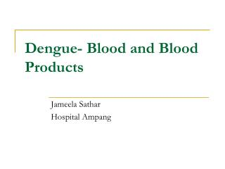 Dengue- Blood and Blood Products
