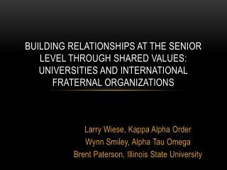Larry Wiese, Kappa Alpha Order Wynn Smiley, Alpha Tau Omega