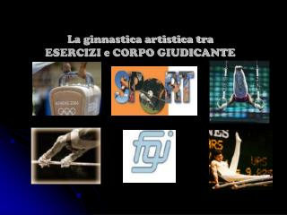 La ginnastica artistica tra  ESERCIZI e CORPO GIUDICANTE