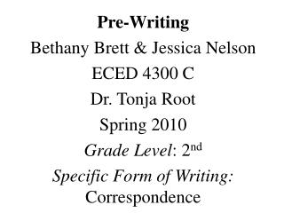 Pre-Writing Bethany Brett & Jessica Nelson ECED 4300 C Dr.  Tonja  Root Spring 2010