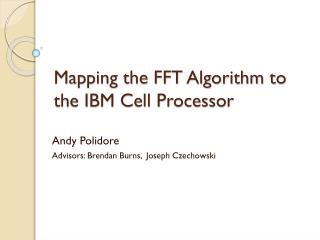 Mapping the FFT Algorithm to the IBM Cell Processor