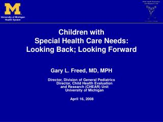 Children with Special Health Care Needs: Looking Back; Looking Forward Gary L. Freed, MD, MPH