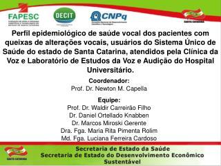 Coordenador: Prof. Dr. Newton M. Capella Equipe: Prof. Dr. Waldir Carreirão Filho