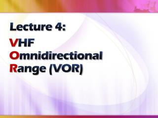 V HF  O mnidirectional R ange (VOR)