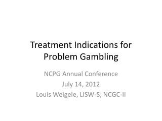 Treatment Indications for  Problem  Gambling