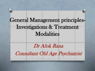 General Management principles- Investigations & Treatment Modalities