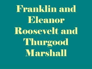 Franklin and Eleanor Roosevelt and Thurgood Marshall