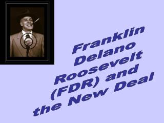 Franklin Delano Roosevelt  (FDR) and  the New Deal