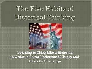 The Five Habits of  Historical Thinking