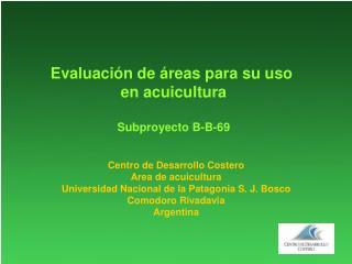 Evaluación de áreas para su uso  en acuicultura Subproyecto B-B-69