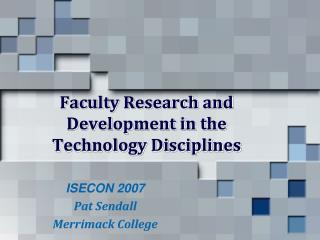 Faculty Research and Development in the  Technology Disciplines