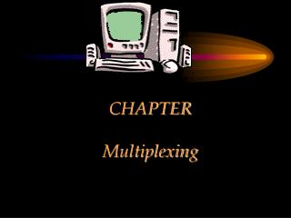 CHAPTER   Multiplexing