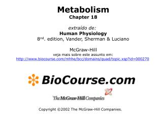 Metabolism Chapter 18  extra do de:  Human Physiology 8nd. edition, Vander, Sherman  Luciano  McGraw-Hill veja mais sobr