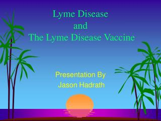 Lyme Disease  and  The Lyme Disease Vaccine