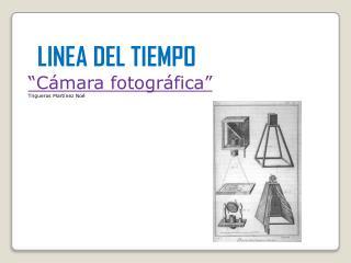 """LINEA DEL TIEMPO  """"Cámara fotográfica"""" Trigueros Martínez Noé"""