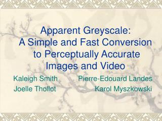 Apparent Greyscale:   A Simple and Fast Conversion  to Perceptually Accurate  Images and Video