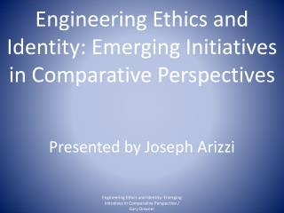 Engineering  Ethics and Identity: Emerging Initiatives in Comparative Perspectives