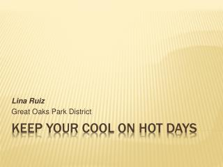 KEEP YOUR COOL ON HOT DAYS