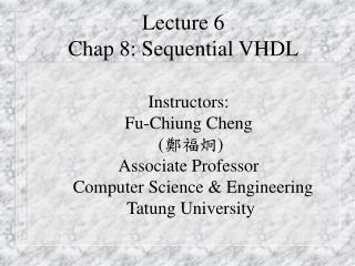 Lecture 6 Chap 8: Sequential VHDL