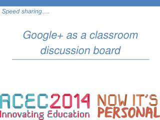 Speed sharing…. Google+ as a classroom discussion board