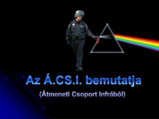 Az Á.CS.I. bemutatja